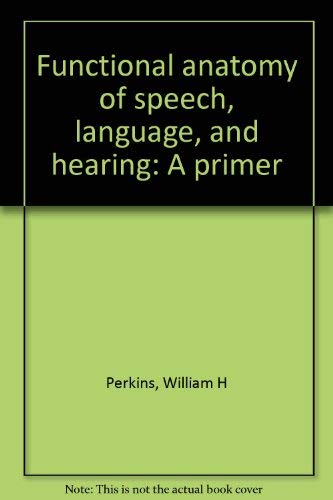 9780890792735: Functional anatomy of speech, language, and hearing: A primer