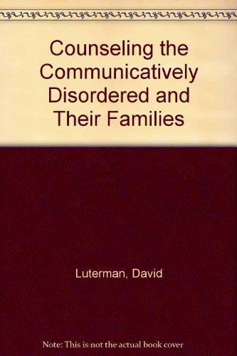 Counseling the Communicatively Disordered and Their Families: Luterman, David
