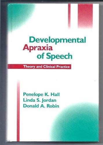 Developmental Apraxia of Speech: Theory and Clinical: Hall, Penelope K.;