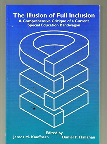 9780890796122: The Illusion of Full Inclusion: A Comprehensive Critique of a Current Special Education Bandwagon