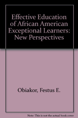 Effective Education of African American Exceptional Learners: New Perspectives.
