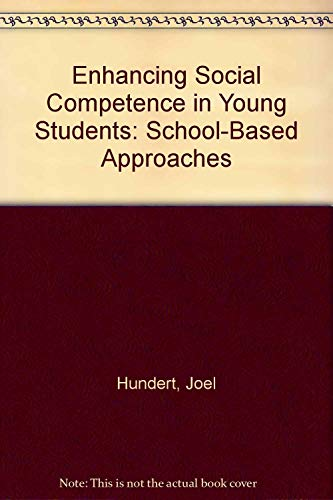 Enhancing Social Competence in Young Students: School-Based Approaches: Hundert, Joel
