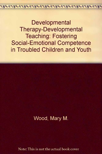 9780890796641: Developmental Therapy-Developmental Teaching: Fostering Social-Emotional Competence in Troubled Children and Youth