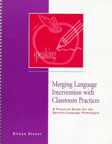 9780890797518: Merging Language Intervention With Classroom Practices: A Practical Guide for the Speech-Language Pathologist