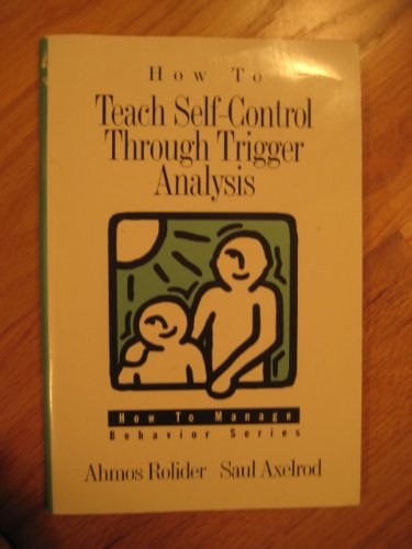 9780890797716: How to Teach Self-Control Through Trigger Analysis (How to Manage Behavior Series)