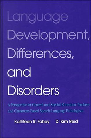 9780890798225: Language Development, Difference & Disorders: A Perspective for General/ Special Ed Teachers & Classroom Based S-L Pathologist
