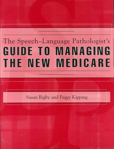 9780890798478: The Speech-Language Pathologist's Guide to Managing the New Medicare