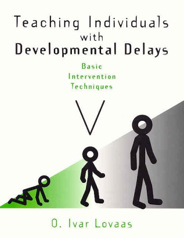 Teaching Individuals With Developmental Delays: Basic Intervention: O. Ivar Lovaas