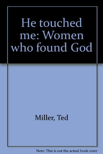 He touched me: Women who found God (0890810095) by Ted Miller
