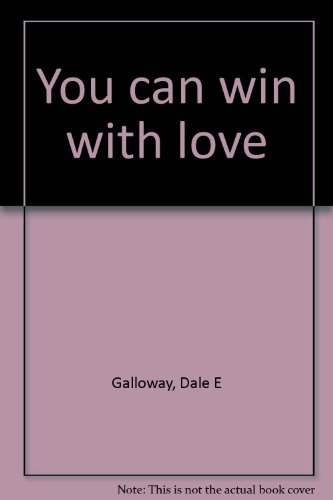 You can win with love (9780890810248) by Dale E Galloway