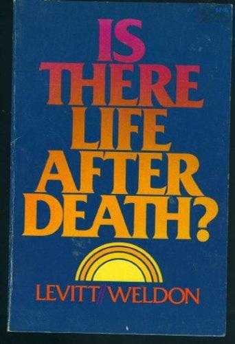 Is there life after death?: Weldon, John; Levitt,