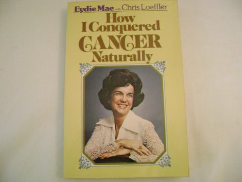 9780890810361: How I Conquered Cancer Naturally