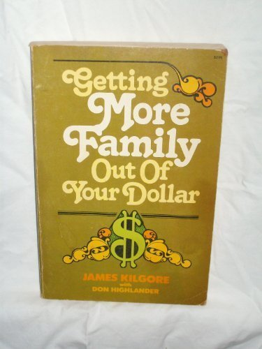 Getting more family out of your dollar (0890810532) by Kilgore, James E