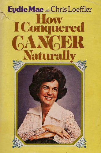 9780890812211: How I Conquered Cancer Naturally