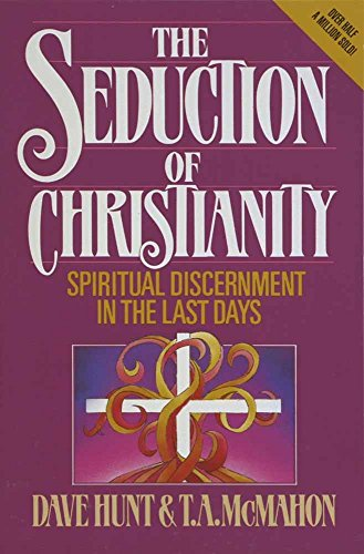 The Seduction of Christianity: Spiritual Discernment in: Hunt, Dave, McMahon,