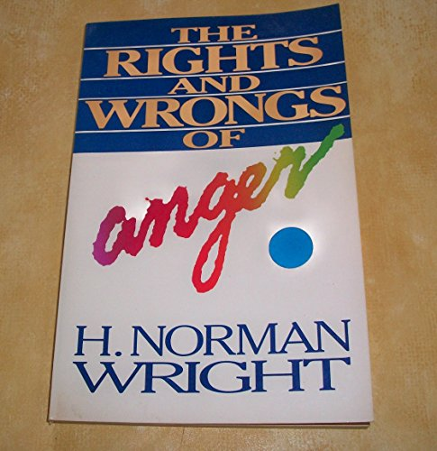 Rights and Wrongs of Anger: Wright, H. Norman