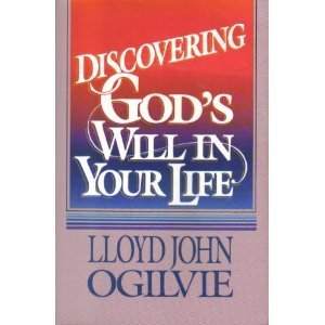 Discovering God's Will in Your Life (0890814686) by Lloyd John Ogilvie