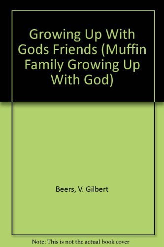 9780890815281: Growing Up With Gods Friends (Muffin Family Growing Up With God)
