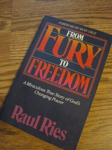 From Fury to Freedom: Ries, Raul; Gilbert, Lela