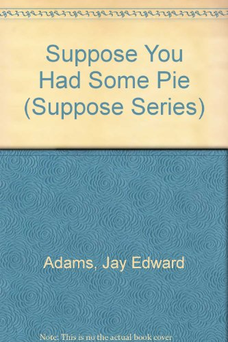 Suppose You Had Some Pie (Suppose Series) (0890815917) by Jay Edward Adams
