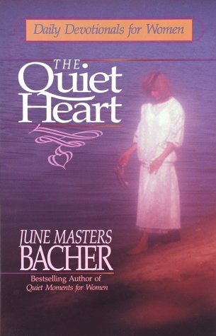 The Quiet Heart: Daily Devotionals for Women (9780890816240) by Bacher, June Masters