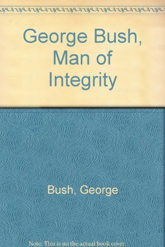 9780890816523: George Bush, Man of Integrity