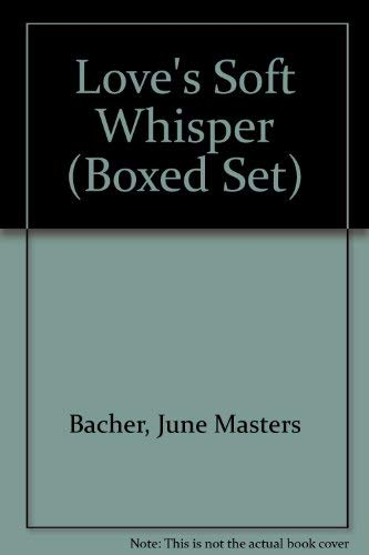 Love's Soft Whisper (Boxed Set) (9780890816561) by June Masters Bacher