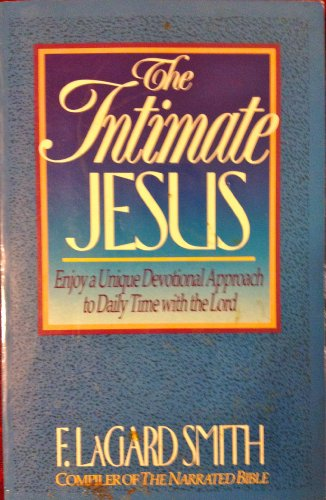 The Intimate Jesus: Come to Know Jesus: F. Lagard Smith