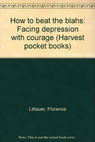 How to beat the blahs: Facing depression with courage (Harvest pocket books): Littauer, Florence