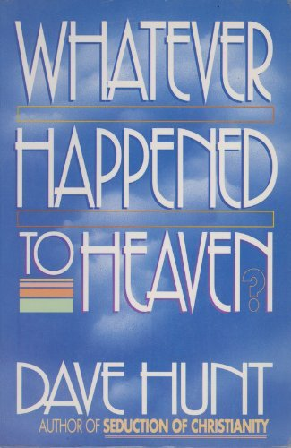 9780890816981: Whatever Happened to Heaven? Hunt Dave