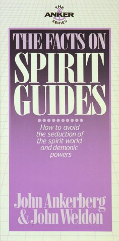 The Facts on Spirit Guides (The Anker Series) (0890817138) by Ankerberg, John; Weldon, John