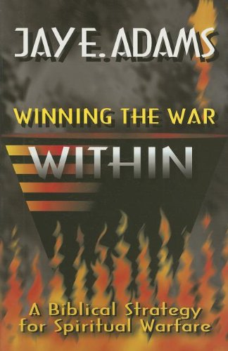 Winning the War Within: A Biblical Strategy for Spiritual Warfare (0890817324) by Jay E Adams