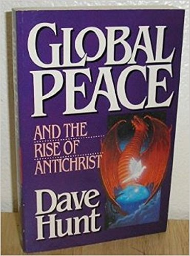 Global Peace and the Rise of Antichrist: Hunt, Dave