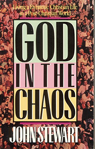 God in the Chaos: Living the Christian Life in the Post-Christian Era (9780890818367) by John Stewart