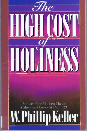 The High Cost of Holiness (0890818541) by Keller, W. Phillip; Keller, Phillip W.