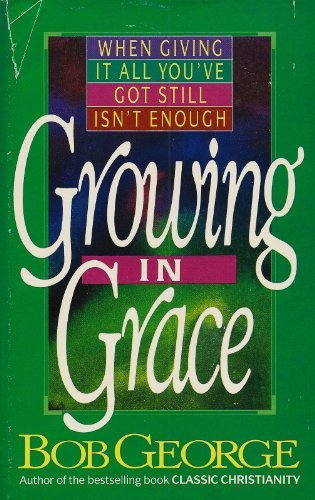 Growing in Grace (0890819327) by Bob George