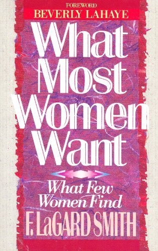 What Most Women Want What Few Women: F. LaGard Smith