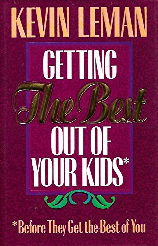 9780890819630: Getting the Best Out of Your Kids: Before They Get the Best Out of You