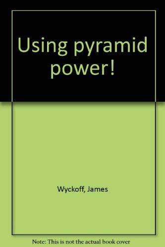 Using Pyramid Power!: Wyckoff, James