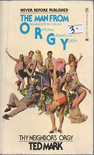 The Man From O.R.G.Y. Thy Neighbor's Orgy: Ted Mark