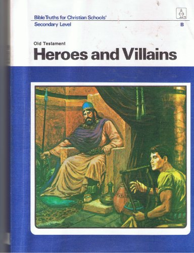 9780890840689: Old Testament Heroes and Villains (Bible Truths for Christian Schools) Secondary Level B (Teacher's Edition) (Bible Truths for Christian Truths)