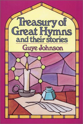 Treasury of Great Hymns and Their Stories: Guye Johnson