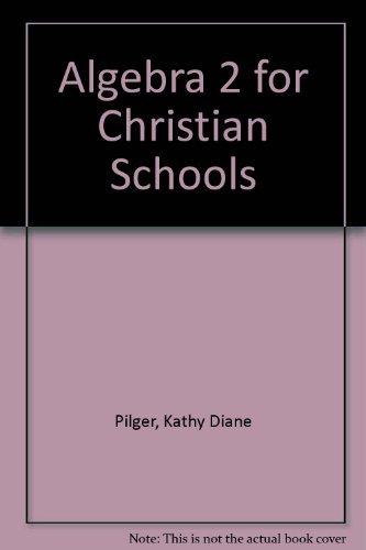 Algebra Two for Christian Schools: Kathy D. Pilger