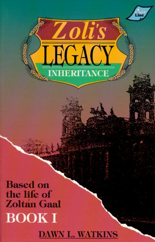 Zoli's Legacy: Based on the Life of Zoltan Gaal, Book I: Inheritance (0890845964) by Dawn L. Watkins