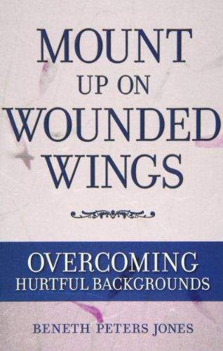 9780890847725: Mount Up on Wounded Wings: For Women from Hurtful Home Backgrounds