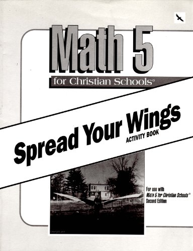 Math 5 for Christian Schools: Spread Your Wings Activity Book