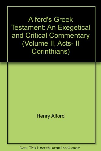 Alford's Greek Testament: An Exegetical and Critical Commentary (Volume II, Acts- II ...