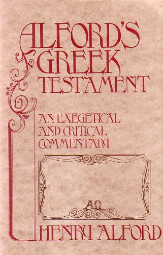 9780890860588: Alford's Greek Testament: An Exegetical and Critical Commentary (Volume III Galatians- Philemon)