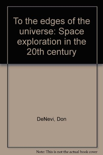 To the edges of the universe: Space exploration in the 20th century (9780890871843) by Don DeNevi
