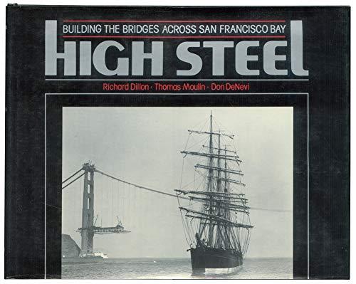 High Steel: Building the Bridges Across San Francisco Bay: Dillon, Richard